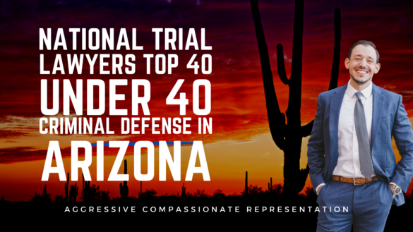 National Trial Lawyers Top 40 Under 40 Criminal Defense In Arizona